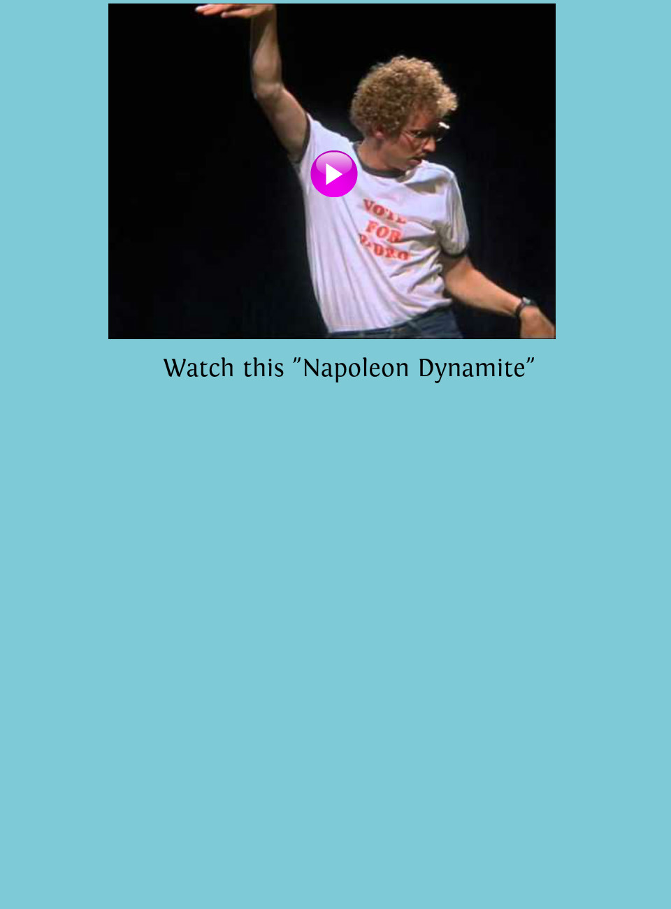 19 best Napoleon Dynamite images on Pinterest | Funny ... |Napoleon Freaking Dynamite Quotes Sweet