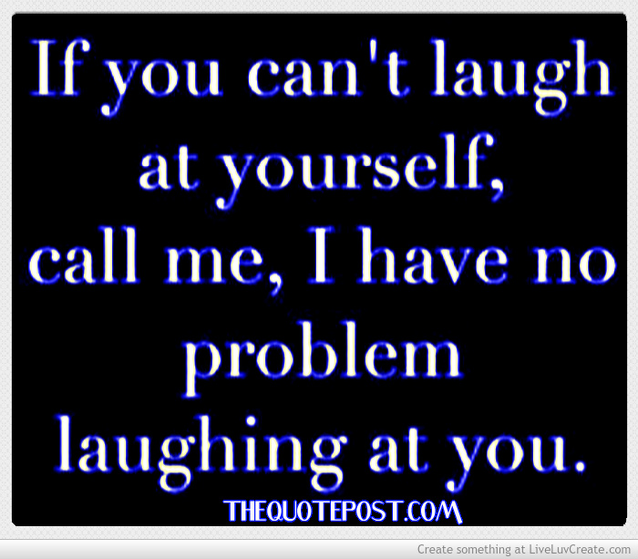 Quotes About Laughing At Yourself Laugh At Yourself Quot...