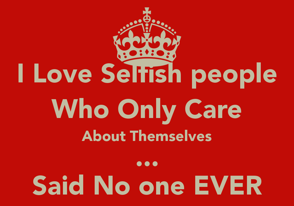 Selfish People Quotes: Selfish People In Relationships Quotes. QuotesGram