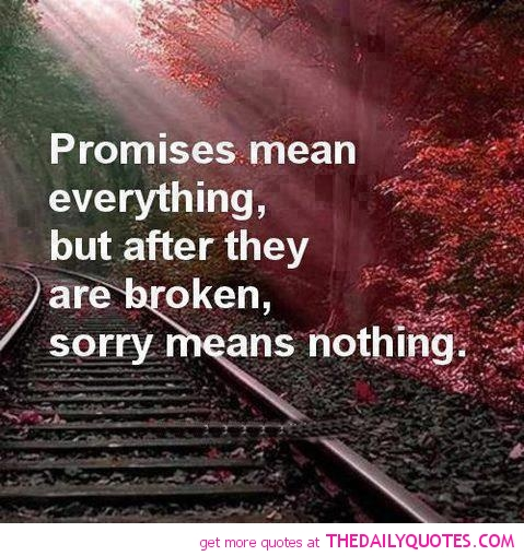 When Trust Is Broken Sorry Means Nothing Quotes: Promise Quotes For Friends. QuotesGram