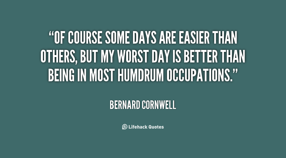 Quotes About Better Days Quotesgram: Bernard Cornwell Quotes. QuotesGram
