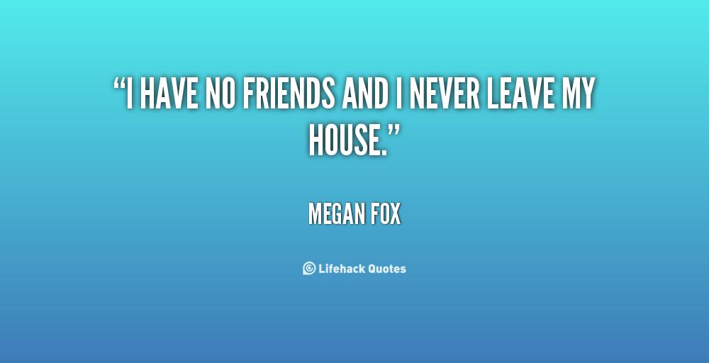 I Have No Friends Quotes. QuotesGram