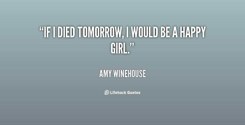 Tomorrow Funny Quotes Quotesgram: If I Die Tomorrow Quotes. QuotesGram