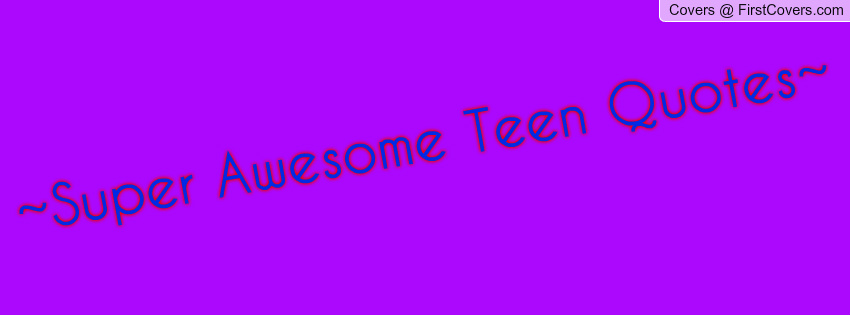 Awesome Teen Quotes 58