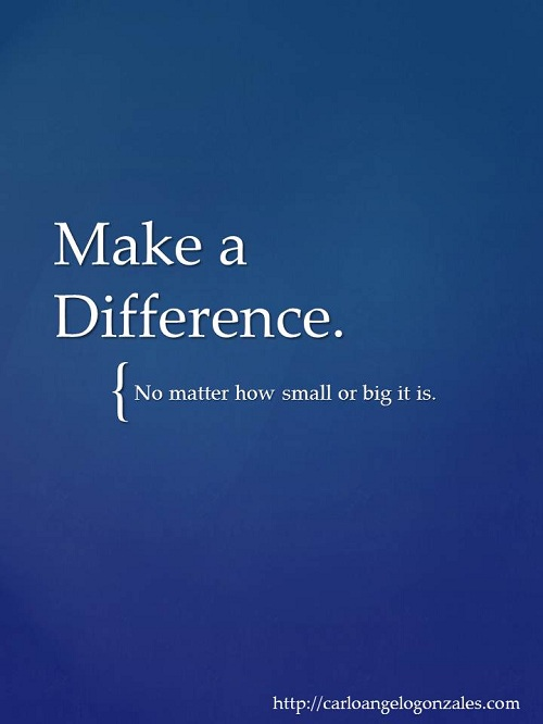 you make a difference Do you want to make a difference in your career would you like to feel that the world is a better place as a result of your work most people would say yes to those.