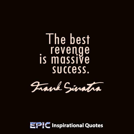 Success Is The Greatest Revenge Quote: Top 10 Epic Quotes. QuotesGram