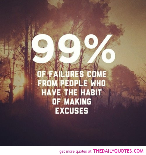 Inspirational Quotes About Failure: Inspirational Quotes About Making Excuses. QuotesGram