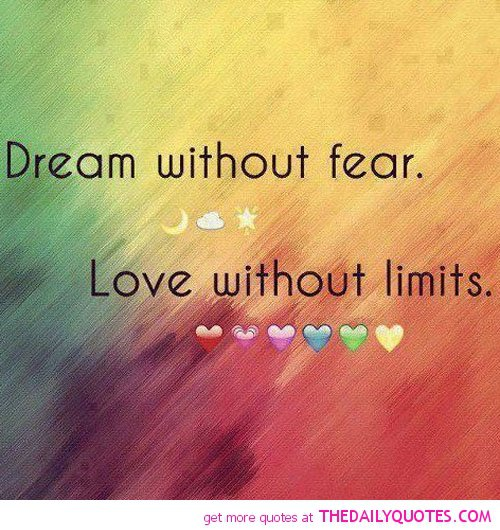 Dream Without Fear Love Without Limits: Living Without Fear Quotes. QuotesGram