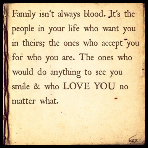 To Everyone Not Just Myself My Friends And Family You: Family Is Not Always Blood Quotes. QuotesGram