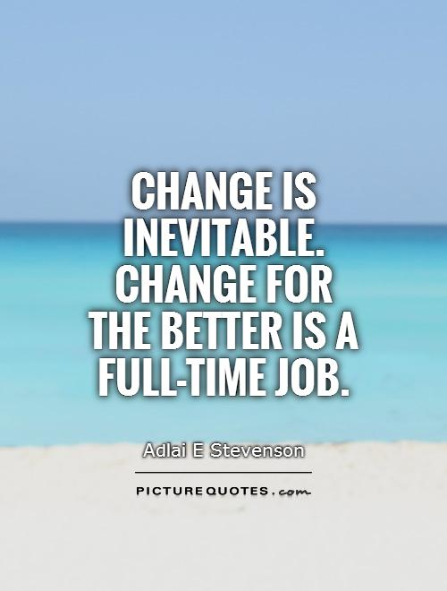 Quotes About Change For The Better: Quotes About Changing Jobs. QuotesGram