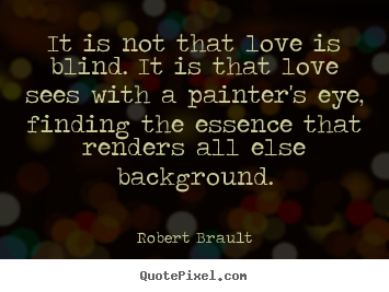 short essay about love is blind Read this essay on love is blind come browse our large digital warehouse of free sample essays get the knowledge you need in order to pass your classes and more.