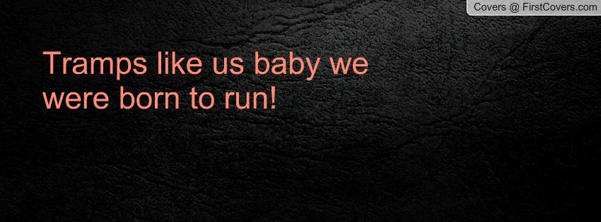 Born To Run Quotes. QuotesGram