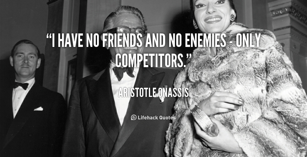 Aristotle Onassis Quotes Quotesgram: Quotes About Having No Friends. QuotesGram