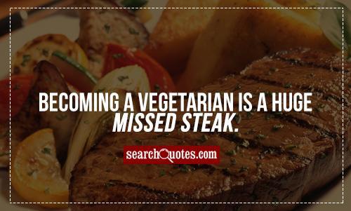 Steak Quotes Quotesgram: Cute Vegetarian Quotes. QuotesGram