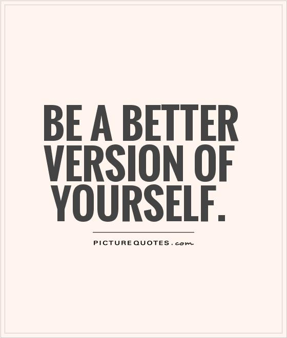 Be The Best Version Of You Quote: Quotes About Improving Yourself. QuotesGram