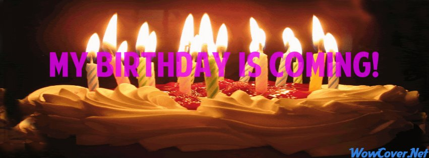 My Birthday Is Coming Quotes Quotesgram