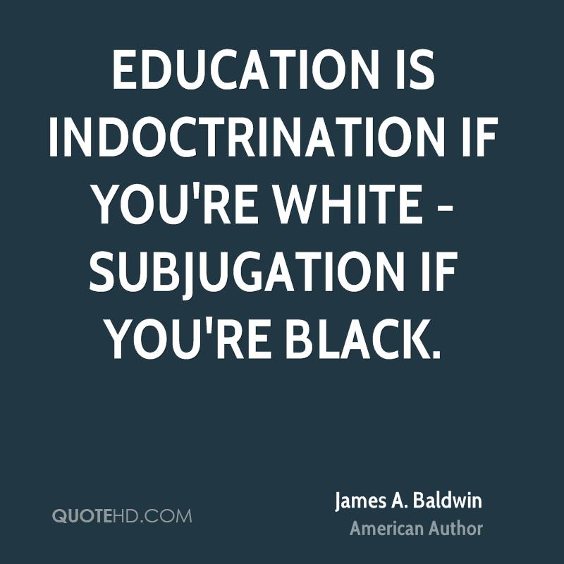 james baldwin essay on education James baldwin published this essay in the new york times in 1979 to defend, in an eloquent and convincing way, the idea that black english is a true language baldwin argues that black english.