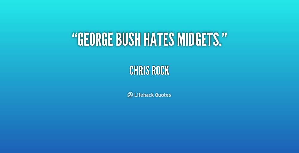 George Bush hates midgets - Quote by Chris Rock