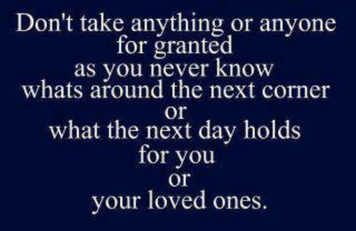 Quotes Taking For Granted: Never Take Anything For Granted Quotes. QuotesGram