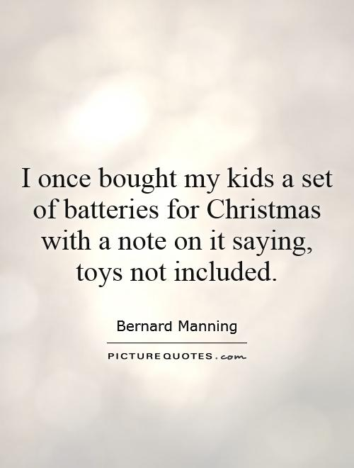 Christmas Toys Quotes : Bernard manning quotes quotesgram