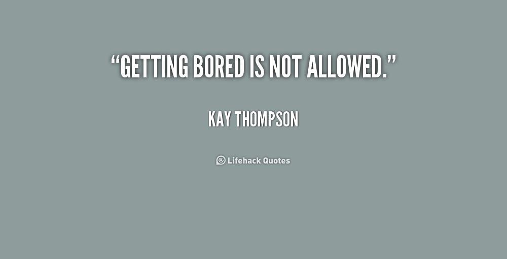 Quotes On Being Boring: Quotes About Not Being Bored. QuotesGram