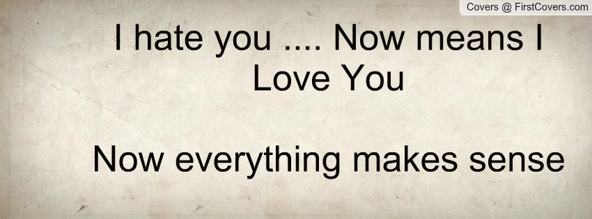 I Hate You Quotes Love: Now I Hate Love Quotes. QuotesGram