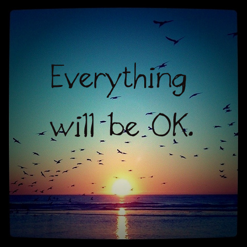 Everything Will Be Okay Quotes Quotesgram