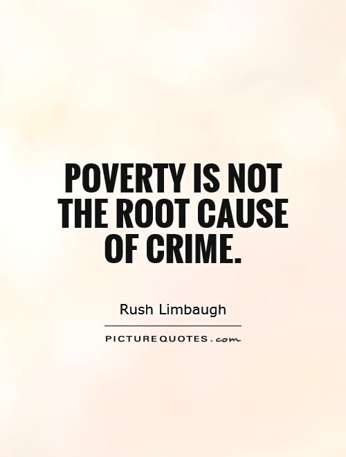 poverty the main cause of crime It is a common myth that a major negative aspect of a society can be logically linked to another prevalent aspect that has a negative connotation one s.