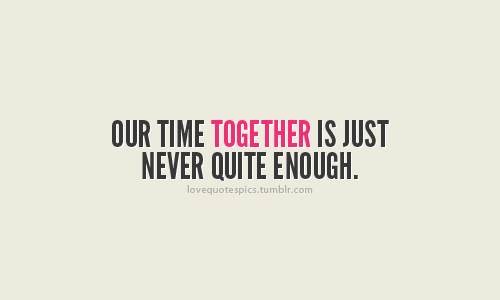 our time together quotes quotesgram