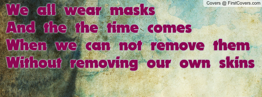 we all wear masks The masks that we wear one of the most common reasons we wear masks is what i think of as imposter syndrome—the fear that the world is going to find us out.