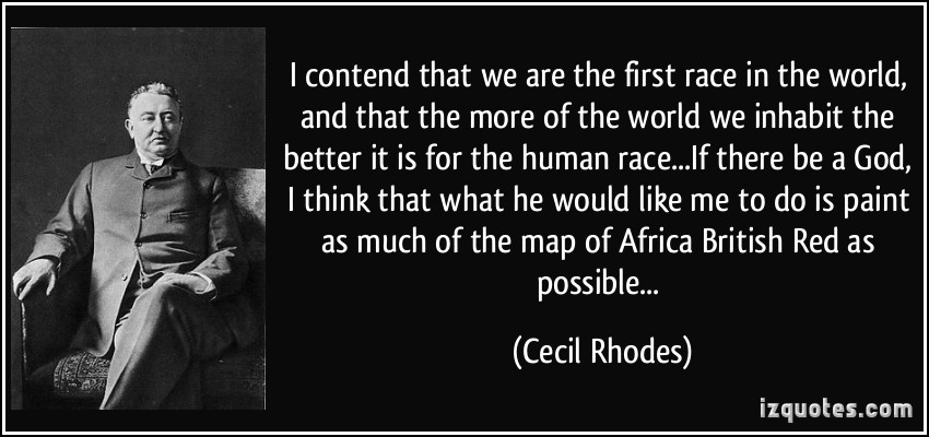 cecil rhodes essay Cecil rhodes, an english-born businessman, was the founder of the company he broke into the diamond business in south africa by renting water pumps to miners before buying diamond fields of his own in 1880, he bought the claims of fellow entrepreneur and rival barney to create the de beers mining company.