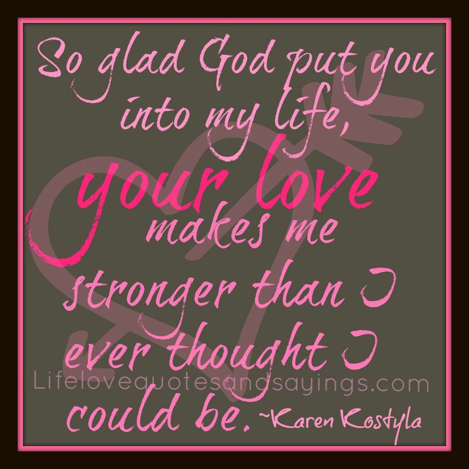 Quotes About Love: Glad You Are In My Life Quotes. QuotesGram