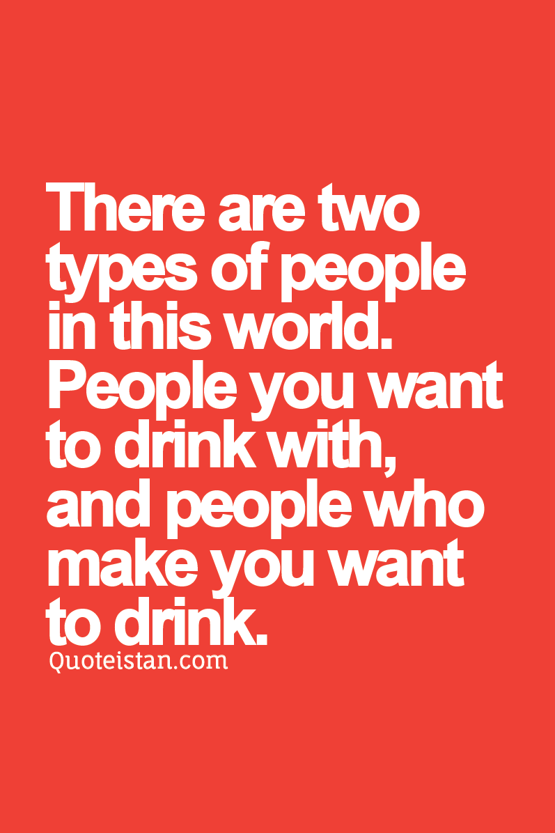 the different types of people in this world Unfortunately, there are more than two kinds of there are two kinds of people in the world jokes in the world: tautologies, false dichotomies, unitary groupings, and jokes tautologies: there are two kinds of people in this world: those who fit, and those who don't logically, this statement is.