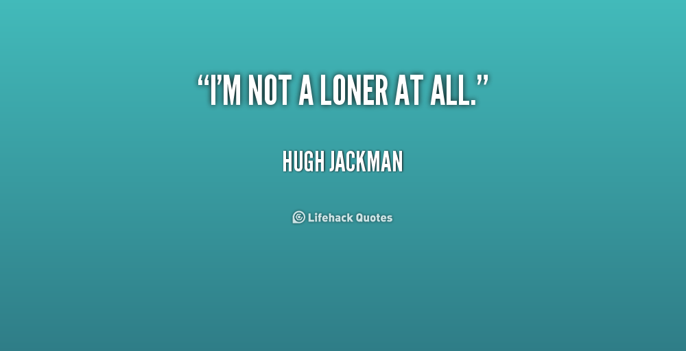 Funny Quotes Im A Loner. QuotesGram