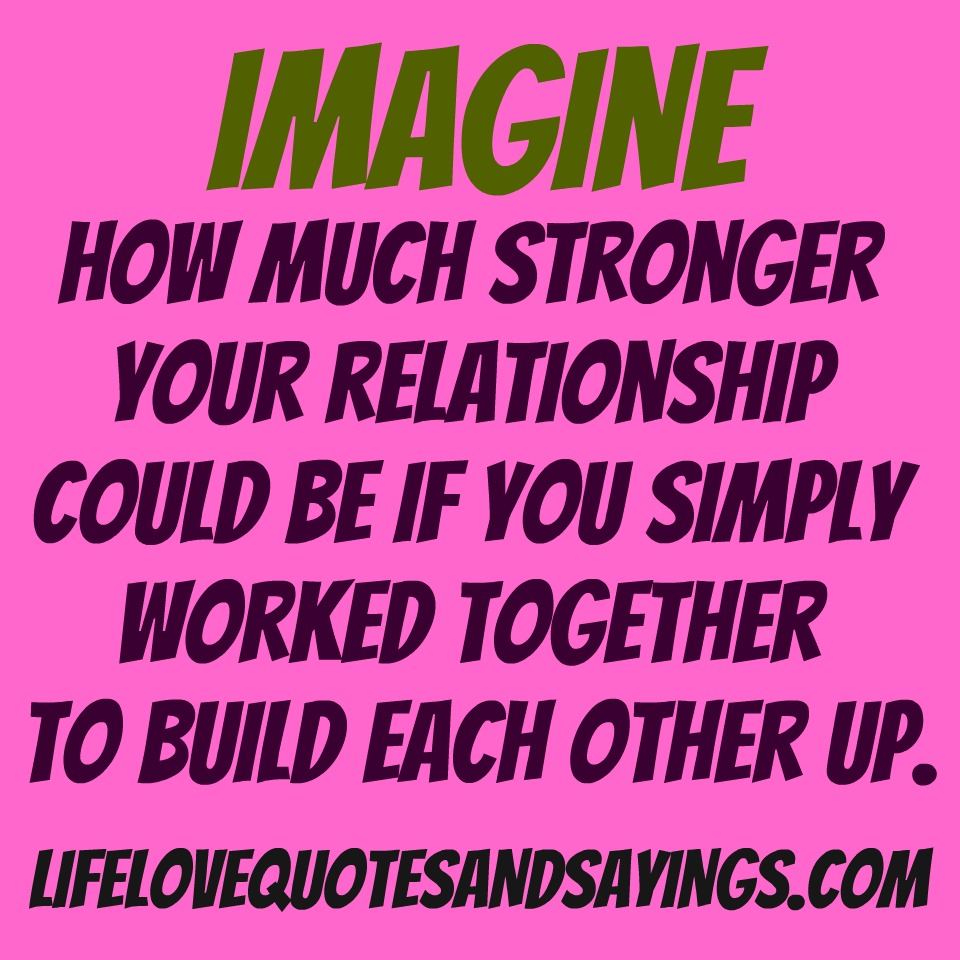 Quotes Being In Love: Build Each Other Up Quotes. QuotesGram
