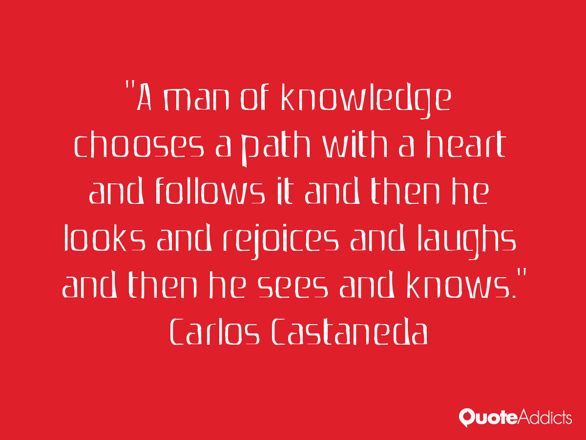 Carlos Castaneda Quotes Heart Quotesgram: Heart Path Carlos Castaneda Quotes. QuotesGram