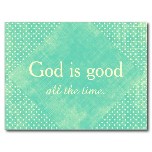 All The Time God Is Good Quotes. QuotesGram