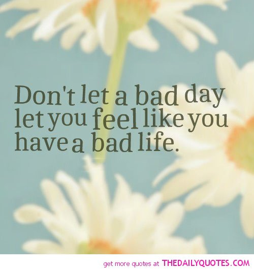 Bad day quotes quotesgram for Bad inspiration