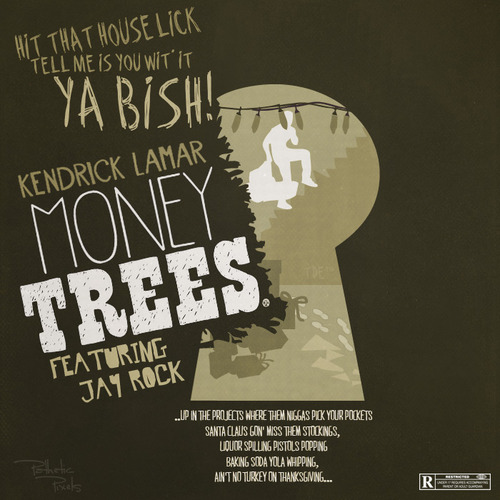 kendrick lamar money trees Kendrick lamar - money trees ft jay rock (french version) lyrics: uh, me and my niggas trying to get it, ya bish / hit the house lick tell me is you with it, ya bish / home invasion was persuasive / from nine to five i know it's vacant, ya bish.