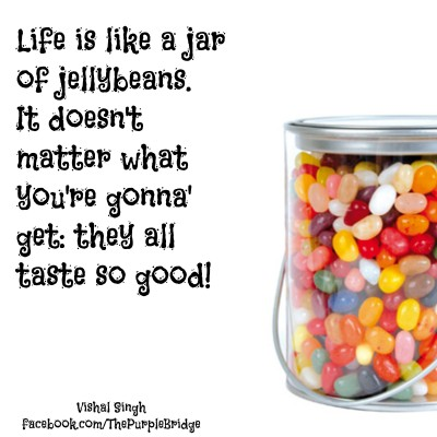 Life is like a jar of