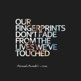 What fingerprints will you leave behind when you leave ... |Leave Your Fingerprint Quotes