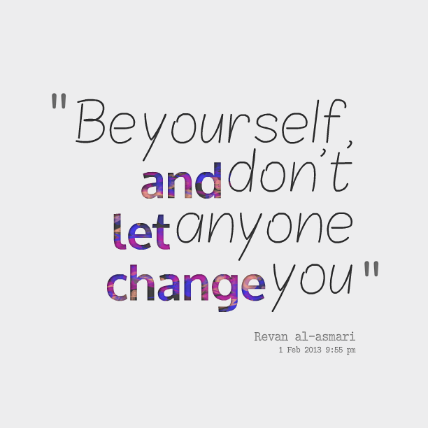 Change The World Change Yourself Quote: Dont Change Quotes. QuotesGram