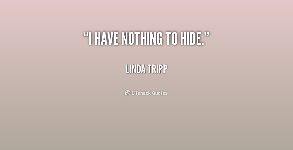 Nothing To Hide Quotes: Linda Tripp Quotes. QuotesGram