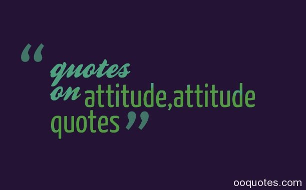 Famous Quotes About Bad Attitude. QuotesGram