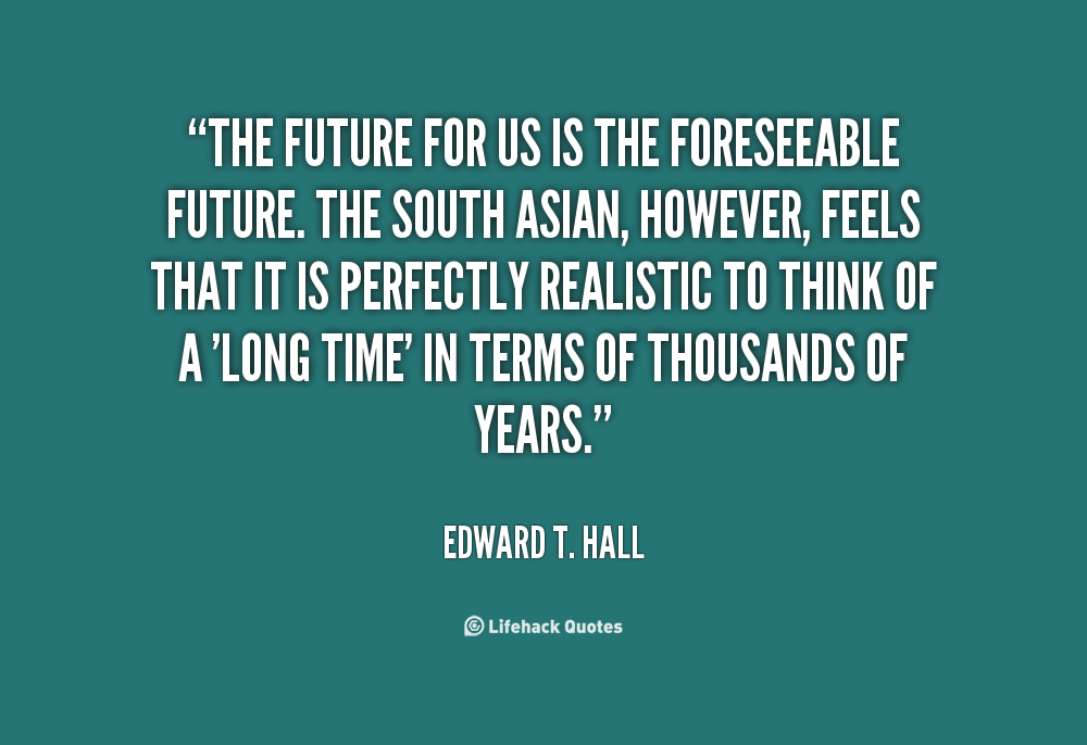 Edward T Hall Quotes: Quotes About The Future. QuotesGram