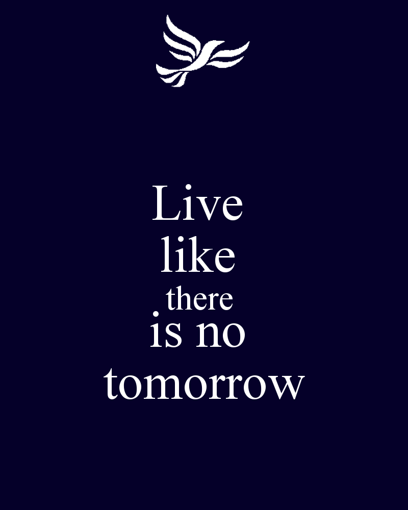 Live Like There S No Tomorrow Quotes. QuotesGram