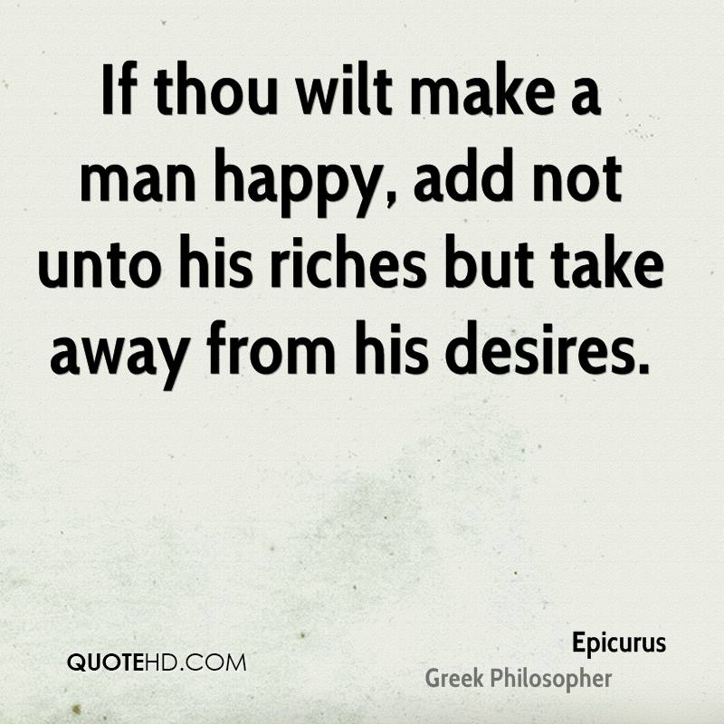 happiness and epicurus The teachings of epicurus-about life and death, religion and science, physical  sensation, happiness, morality, and friendship-attracted legions of adherents.