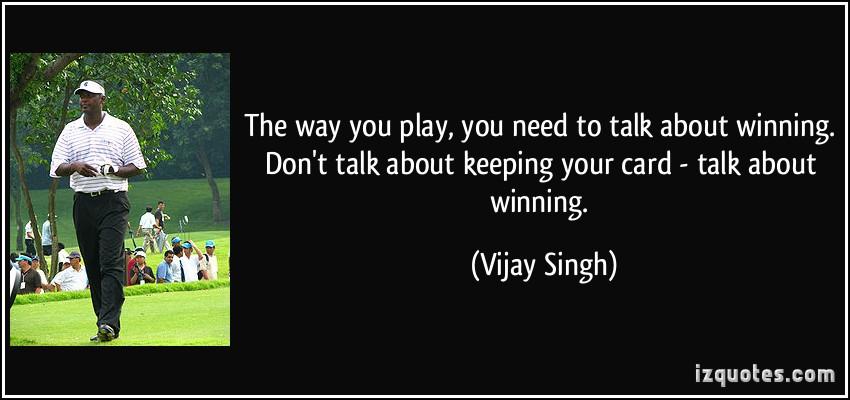We Need To Talk Quotes Quotesgram: Vijay Singh Quotes. QuotesGram
