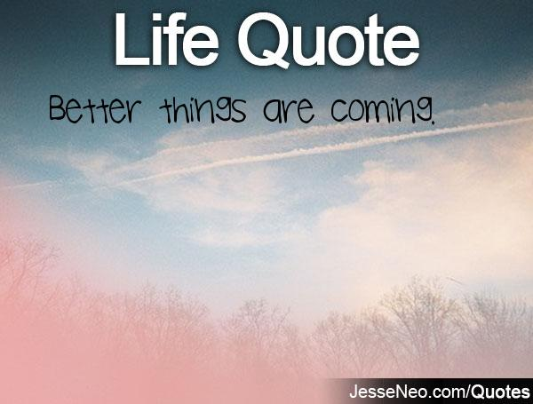 Comming With Quotes Thanks Quotesgram: Better Things Are Coming Quotes. QuotesGram