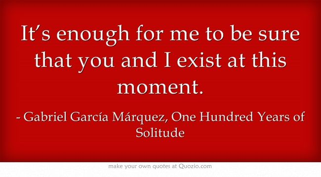 quotes in 100 years of solitude The world mourns the loss of literary giant gabriel garcía márquez, who passed away this week after a long illness winner of the nobel prize in literature, he was best known as the author of one hundred years of solitude and love in the time of cholera.